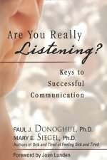 Are You Really Listening?: Keys to Successful Communication By Paul J. Donoghue, PhD, and Mary E. Siegel, PhD